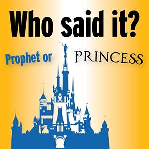 Who said it: Prophet or princess?